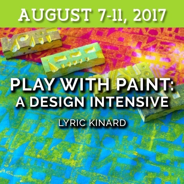 Play with Paint: A Design Intensive | Lyric Kinard - August 7-11, 2017