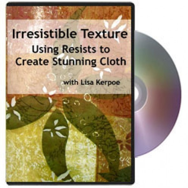 Irresistible Texture: Using Resists to Create Stunning Cloth DVD by Lisa Kerpoe