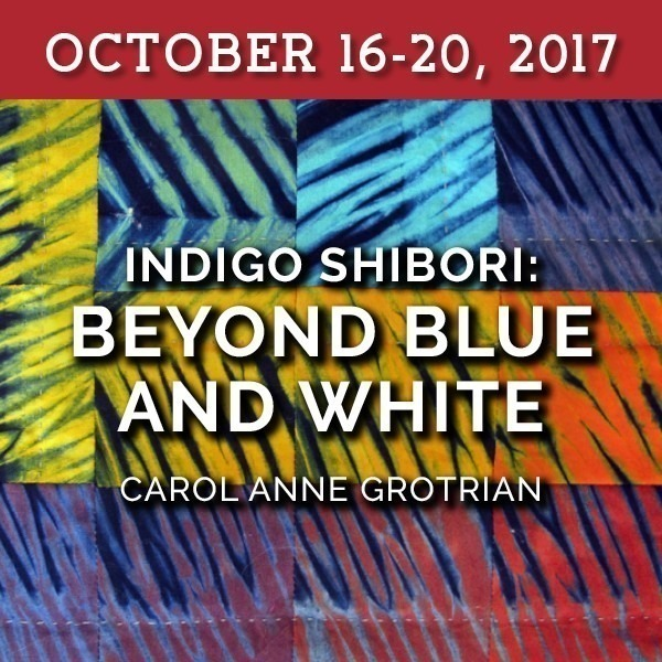 Indigo Shibori: Beyond Blue and White | Carol Anne Grotrian - October 16-20, 2017