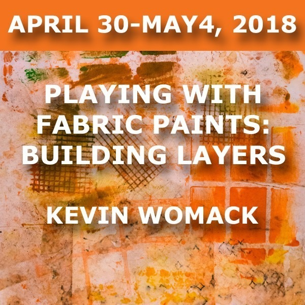Playing with Fabric Paints - Building Layers | Kevin Womack - April 30-May 4, 2018
