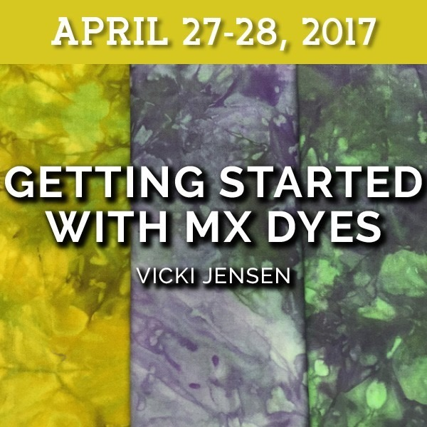 Getting Started with MX Dyes | Vicki Jensen - April 27-28, 2017