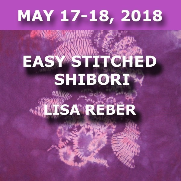 Easy Stitched Shibori | Lisa Reber - May 17-18, 2018
