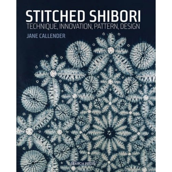 Stitched Shibori: Technique, Innovation, Pattern, Design | by Jane Callender