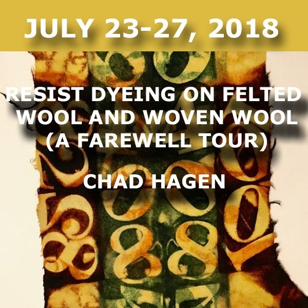Resist Dyeing on Felted and Woven Wool (A Farewell Tour) | Chad Hagen - July 23-27, 2018