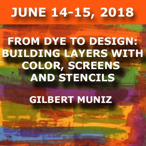From Dye to Design: Building Layers with Color, Screens & Stencils| Gilbert Muniz - June 14-15, 2018