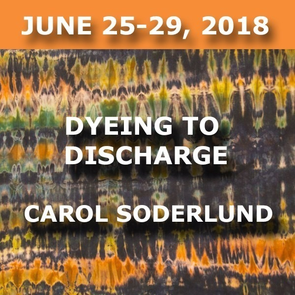 Dyeing to Discharge | Carol Soderlund - June 25-29, 2018