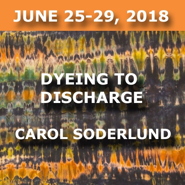 FULL-Dyeing to Discharge | Carol Soderlund - June 25-29, 2018