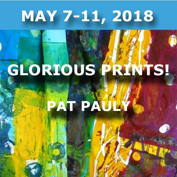 Glorious Prints! | Pat Pauly - May 7-11, 2018
