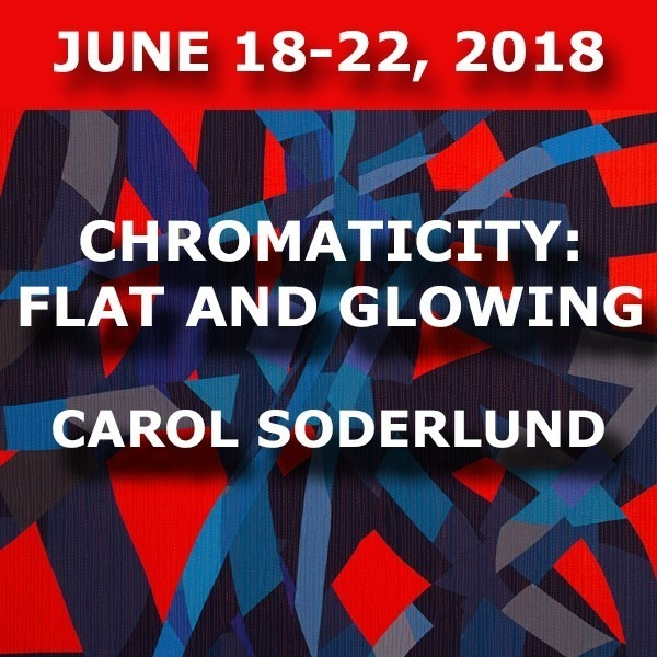 Chromaticity - Flat and Glowing | Carol Soderlund - June 18-22, 2018