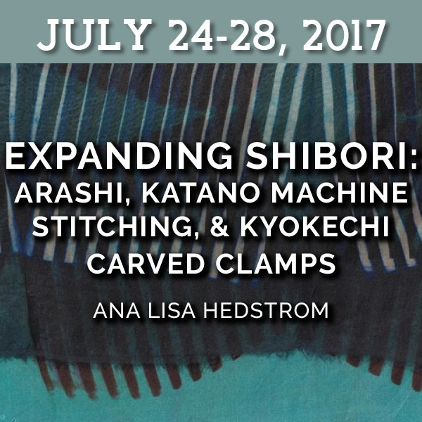 FULL - EXPANDING SHIBORI: Arashi, Katano Machine Stitching and Kyokechi Carved Clamps | Ana Lisa Hedstrom - July 24-28, 2017