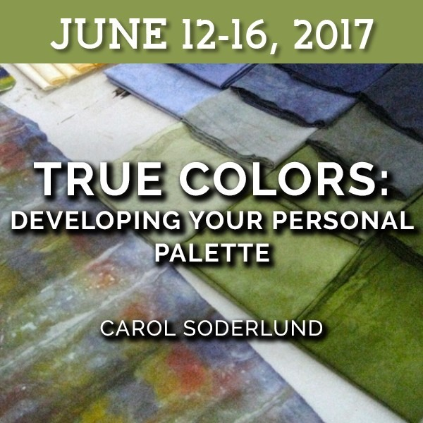 FULL - True Colors: Developing Your Personal Palette | Carol Soderlund - June 12-16, 2017