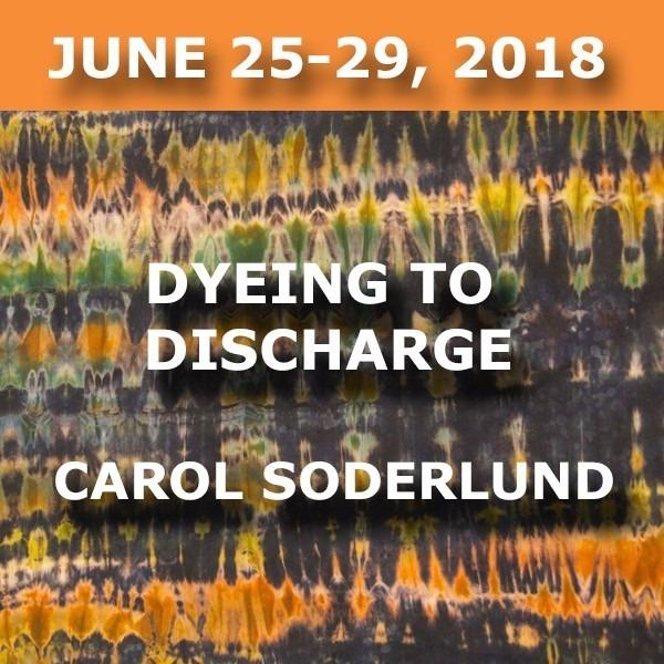 Dyeing to Discharge | Carol Soderlund - June 25-29, 2018