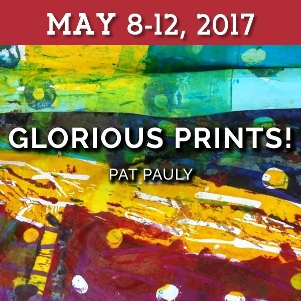 Glorious Prints! | Pat Pauly - May 8-12, 2017 (1 SPOT LEFT!)