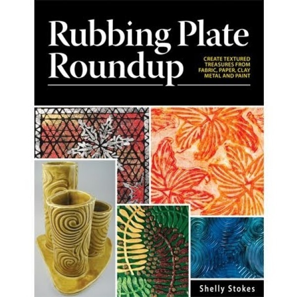 Rubbing Plate Roundup by Shelly Stokes