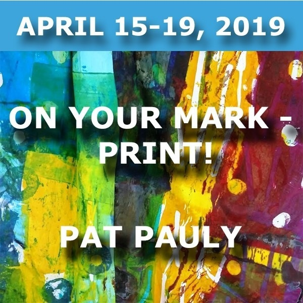 On Your Mark - Print! | Pat Pauly - April 15-19, 2019