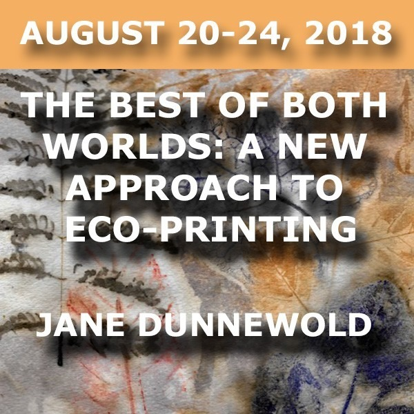 The Best of Both Worlds: A New Approach to Eco-printing | Jane Dunnewold - August 20-24, 2018